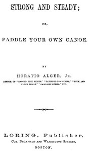 Cover of the book Strong and steady; or, Paddle your own canoe by Horatio Alger