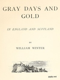 Cover of the book Gray days and gold by William Winter
