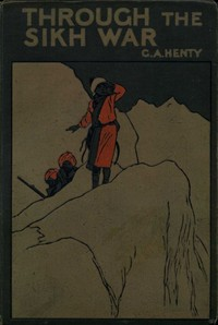 Cover of the book Through the Sikh war : a tale of the conquest of the Punjaub by G. A. (George Alfred) Henty