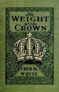 Cover of the book The weight of the crown by Fred M. (Fred Merrick) White