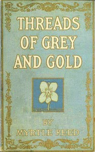 Cover of the book Threads of grey and gold by Myrtle Reed