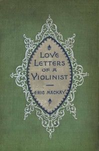 Cover of the book Love letters of a violinist, and other poems by Eric Mackay