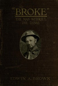 Cover of the book Broke, the man without the dime by Edwin A. Brown