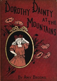 Cover of the book Dorothy Dainty at the mountains by Amy Brooks