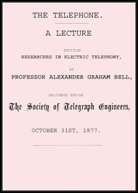 Cover of the book The telephone : a lecture entitled, Researches in electric telephony : delivered before the Society of Telegraph Engineers, October 31st, 1877 by Alexander Graham Bell