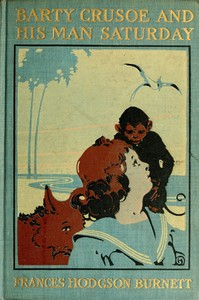 Cover of the book Barty Crusoe and his man Saturday by Frances Hodgson Burnett