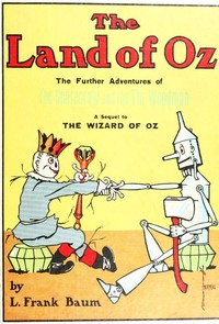 Cover of the book The Land of Oz : being an account of the further adventures of the Scarecrow and Tin Woodman ... : A sequel to The Wizard of Oz by L. Frank (Lyman Frank) Baum