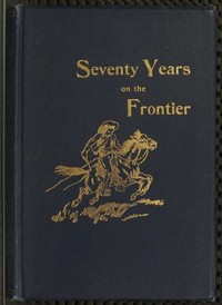 Cover of the book Seventy years on the frontier : Alexander Majors' memoirs of a lifetime on the border by Alexander Majors
