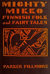 Cover of the book Mighty Mikko; a book of Finnish fairy tales and folk tales by Parker Fillmore
