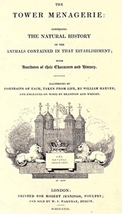 Cover of the book The Tower menagerie: comprising the natural history of the animals contained in that establishment; with anecdotes of their characters and history by Edward Turner Bennett
