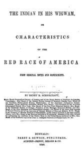 Cover of the book The Indian in his wigwam : or, Characteristics of the red race of America ; from original notes and manuscripts by Henry Rowe Schoolcraft
