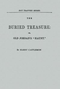 Cover of the book The buried treasure: or, Old Jordan's haunt. by Harry Castlemon