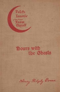 Cover of the book Hours with the ghosts, or, Nineteenth century witchcraft : Illustrated investigations into the phenomena of spiritualism and theosophy by Henry Ridgely Evans