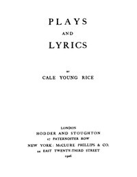 Cover of the book Plays and lyrics. by Cale Young Rice