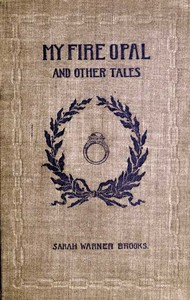 Cover of the book My fire opal, and other tales by Sarah Warner Brooks