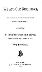 Cover of the book We and our neighbors; or, The record of an unfashionable street, a novel by Harriet Beecher Stowe