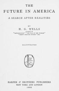 Cover of the book The future in America; a search after realities by H. G. (Herbert George) Wells