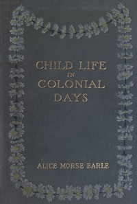 Cover of the book Child life in colonial days by Alice Morse Earle