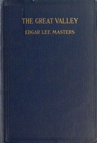 Cover of the book The great valley by Edgar Lee Masters