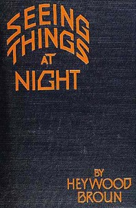 Cover of the book Seeing things at night by Heywood Broun