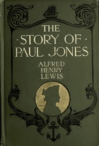 Cover of the book The story of Paul Jones : an historical romance by Alfred Henry Lewis
