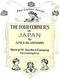 Cover of the book The four Corners in Japan by Amy Ella Blanchard