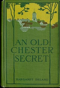 Cover of the book An Old Chester secret by Margaret Wade Campbell Deland
