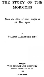 Cover of the book The Story of the Mormons, from the date of their origin to the year 1901 by William Alexander Linn