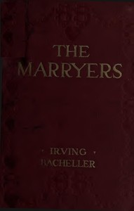 Cover of the book The marryers: a history gathered from a brief of the Honorable Socrates Potter by Irving Bacheller