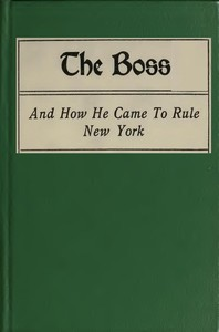 Cover of the book The boss, and how he came to rule New York by Alfred Henry Lewis