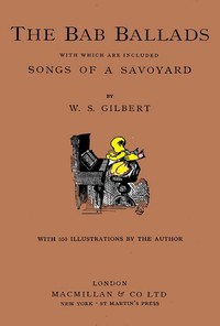 Cover of the book The Bab ballads. Much sound and little sense by W. S. (William Schwenck) Gilbert