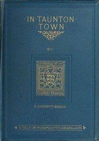 Cover of the book In Taunton town : a story of the rebellion of James Duke of Monmouth in 1685 by Evelyn Everett-Green