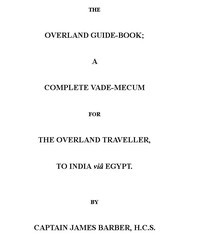 Cover of the book The overland guide-book : a complete vade-mecum for the overland traveller by James Barber