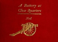 Cover of the book A battery at close quarters; a paper read before the Ohio commandery of the Loyal legion, October 6, 1909 by Henry M. (Henry Moore) Neil