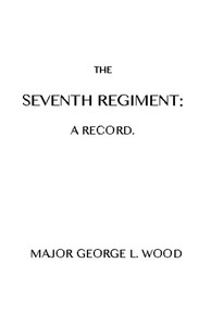 Cover of the book The Seventh Regiment : a record by George L. Wood