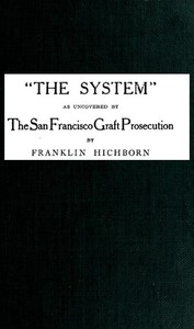 Cover of the book The system, as uncovered by the San Francisco graft prosecution by Franklin Hichborn