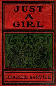 Cover of the book Just a girl by Charles Garvice