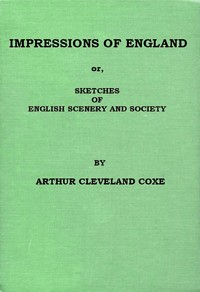 Cover of the book Impressions of England; or, Sketches of English scenery and society by A. Cleveland (Arthur Cleveland) Coxe