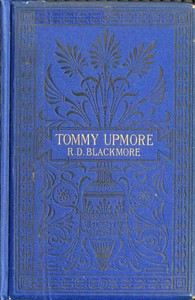 Cover of the book The remarkable history of Sir Thomas Upmore, bart., M. P., formerly known as Tommy Upmore. by R. D. (Richard Doddridge) Blackmore