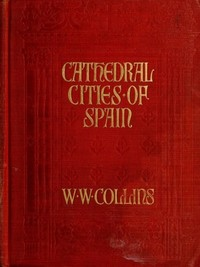 Cover of the book Cathedral cities of Spain by W. W. (William Wiehe) Collins