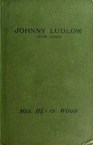 Cover of the book Johnny Ludlow : sixth series by Henry Wood