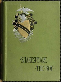Cover of the book Shakespeare the boy; with sketches of the home and school life, the games and sports, the manners, customs and folk-lore of the time by W. J. (William James) Rolfe
