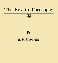 Cover of the book The key to theosophy [microform] : being a clear exposition, in the form of question and answer, of the ethics, science, and philosophy for the study by H. P. (Helena Petrovna) Blavatsky