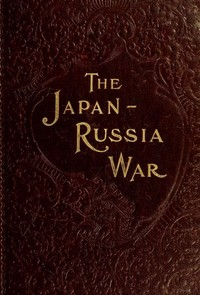 Cover of the book The Japan-Russia war; an illustrated history of the war in the Far East, the greatest conflict of modern times by Sydney Tyler