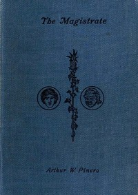 Cover of the book The magistrate : a farce in three acts by Arthur Wing Pinero