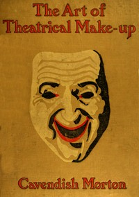 Cover of the book The art of theatrical make-up by Cavendish Morton