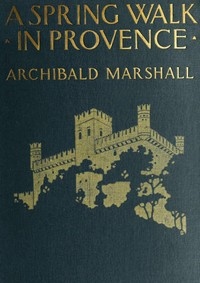 Cover of the book A spring walk in Provence; by Archibald Marshall