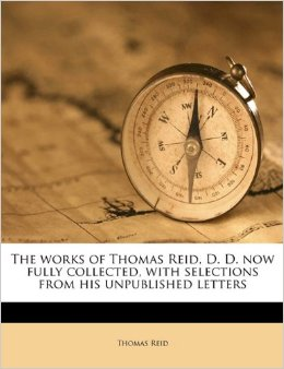 Cover of the book The works of Thomas Reid, D.D.; now fully collected, with selections from his umpublished letters by Thomas Reid