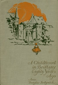 Cover of the book A childhood in Brittany eighty years ago by Anne Douglas Sedgwick