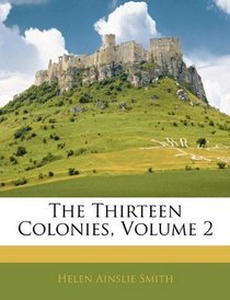Cover of the book The thirteen colonies (Volume 2) by Helen Ainslie Smith